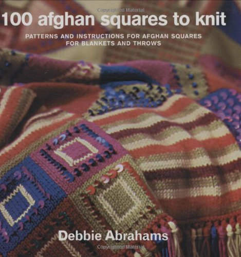 100 Afghan Squares to Knit: Patterns and Instructions for Mixing and Matching Afghan Squares for ...