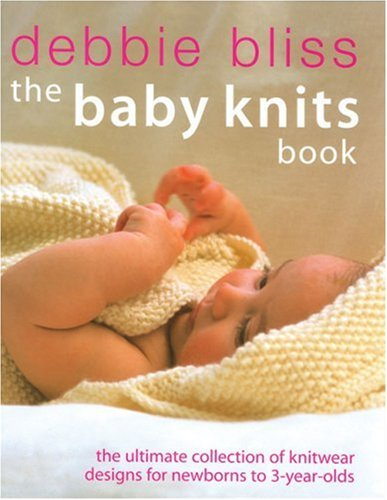 9781570762345: The Baby Knits Book: The Ultimate Collection of Knitwear Designs for Newborns to 3-Year-Olds