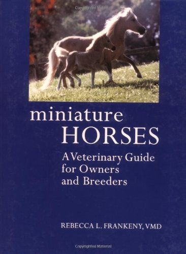 9781570762352: Miniature Horses: A Veterinary Guide for Owners and Breeders