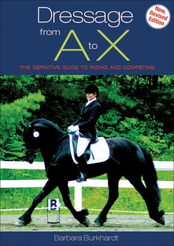 Dressage From A to X: The Definitive Guide to Riding and Competing (New, Revised Edition): ...