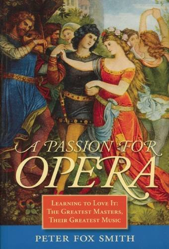 9781570762802: A Passion for Opera: Learning to Love It: The Greatest Masters, Their Greatest Music