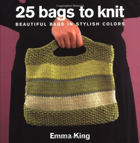 9781570762826: 25 Bags to Knit: Beautiful Bags in Stylish Colors