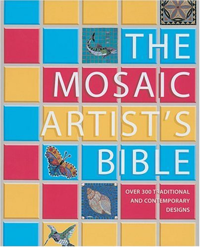 9781570762932: The Mosaic Artist's Bible: 300 Traditional & Contemporary Designs