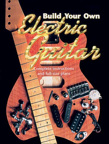 9781570762956 Build Your Own Electric Guitar Complete Instructions