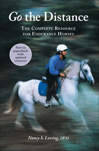 Go the Distance: The Complete Resource for Endurance Horses: Loving, Nancy S