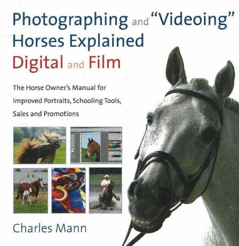 9781570763472: Photographing and Videoing Horses Explained: Digital and Film: The Horse Owner's Manual for Improved Portraits, Schooling Tools, Sales and Promotions