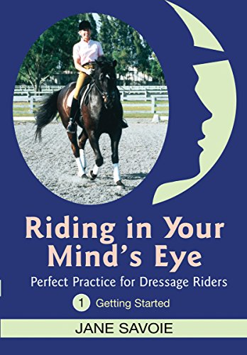 9781570763601: Riding in Your Mind's Eye 1: Perfect Practice for Dressage Riders: Getting Started