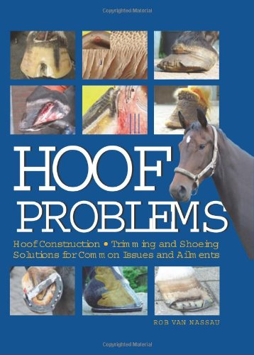 9781570763823: Hoof Problems: Hoof Construction, Trimming and Shoeing, Solutions for Common Issues and Ailments