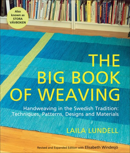 9781570763922: The Big Book of Weaving: Handweaving in the Swedish Tradition: Techniques, Patterns, Designs and Materials