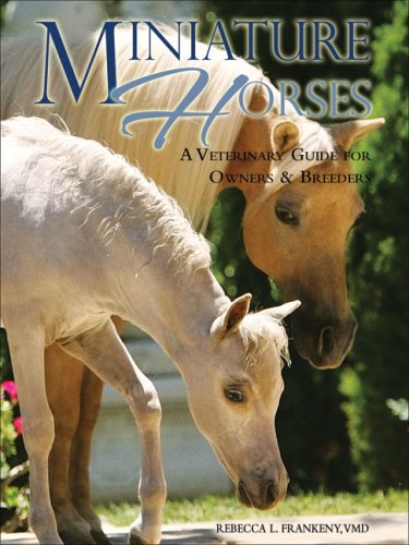 9781570763984: Miniature Horses: A Veterinary Guide for Owners & Breeders