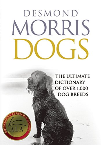 Dogs: The Ultimate Dictionary of Over 1,000 Dog Breeds: Morris, Desmond