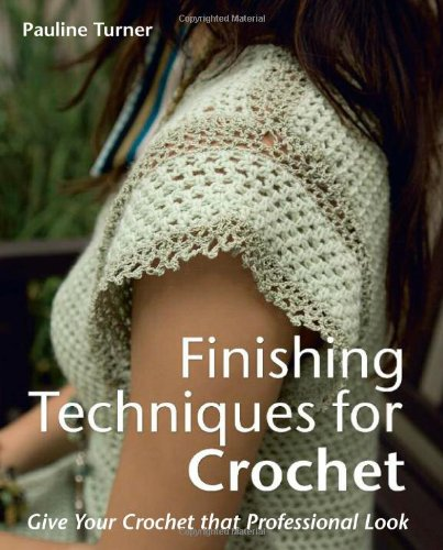 9781570764240: Finishing Techniques for Crochet: Give Your Crochet That Professional Look