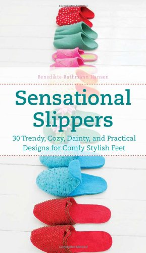 9781570764318: Sensational Slippers: 30 Trendy, Cozy, Dainty, and Practical Designs for Comfy Stylish Feet