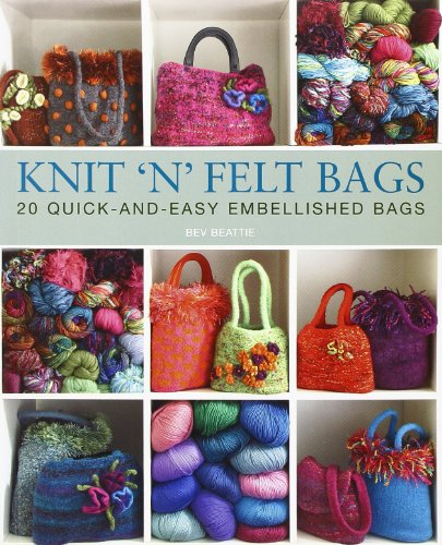 9781570764400: Knit 'N' Felt Bags: 20 Quick-and-Easy Embellished Bags