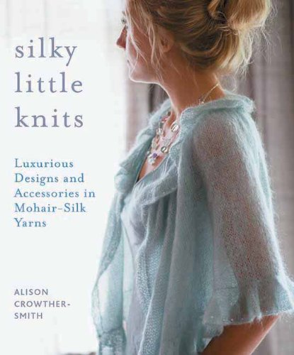 9781570764417: Silky Little Knits: Luxurious Designs and Accessories in Mohair-Silk Yarns