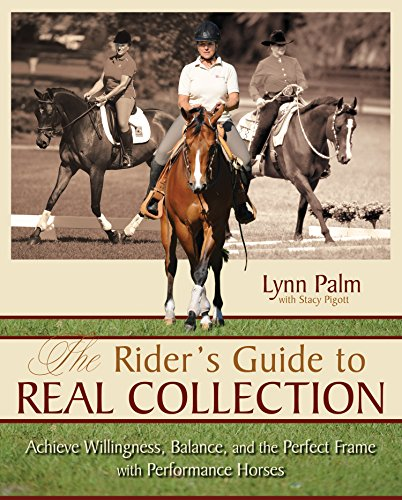 The Rider's Guide to Real Collection: Achieve Willingness, Balance, and the Perfect Frame with Pe...