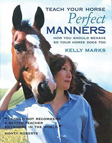 9781570764578: Teach Your Horse Perfect Manners: How You Should Behave So Your Horse Does Too
