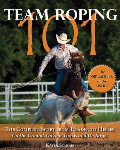 9781570764714: Team Roping 101: The Complete Sport from Header to Heeler