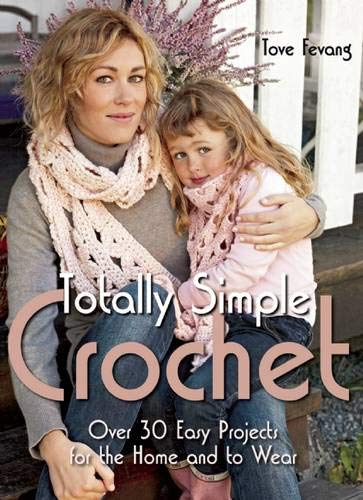 9781570764745: Totally Simple Crochet: Over 30 Easy Projects for the Home and to Wear