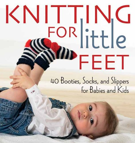 9781570764783: Knitting for Little Feet: 40 Booties, Socks, and Slippers for Babies and Kids