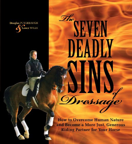 The Seven Deadly Sins of Dressage: How to Overcome Human Nature and Become a More Just, Generous ...