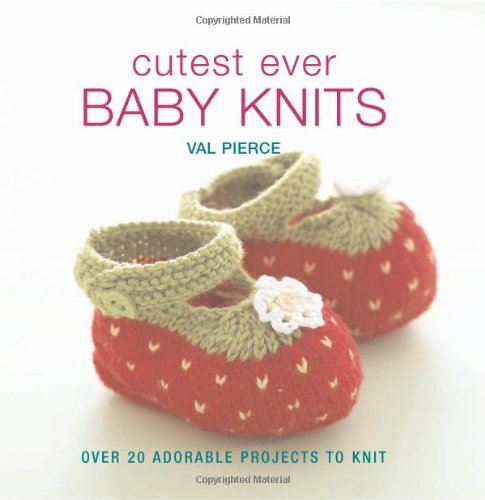 9781570764905: Cutest Ever Baby Knits: Over 20 Adorable Projects to Knit