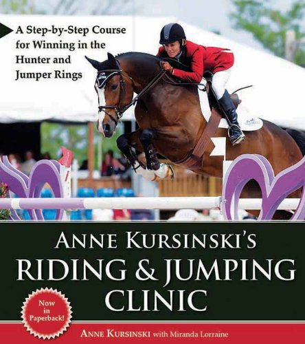 9781570764967: Anne Kursinski's Riding and Jumping Clinic: A Step-by-Step Course for Winning in the Hunter and Jumper Rings