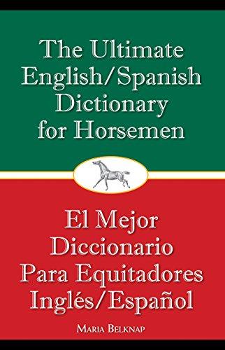 The Ultimate English/Spanish Dictionary for Horsemen: Belknap, Maria
