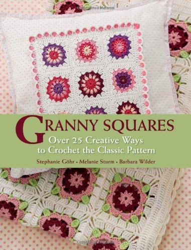 9781570765254: Granny Squares: Over 25 Creative Ways to Crochet the Classic Pattern