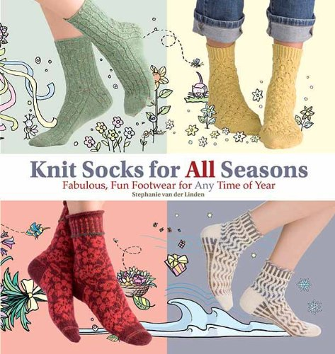 Knit Socks for All Seasons: Fabulous, Fun Footwear for Any Time of Year: van der Linden, Stephanie
