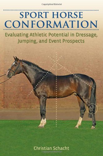 Sport Horse Conformation: Evaluating Athletic Potential in Dressage, Jumping and Event Prospects: ...