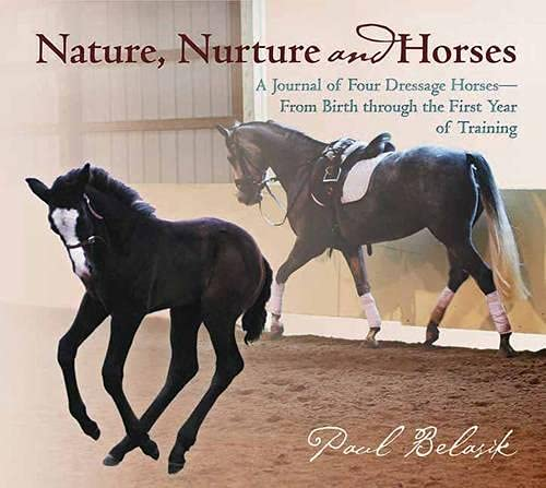 9781570765315: Nature, Nurture and Horses: A Journal of Four Dressage Horses in Training—From Birth through the First Year of Training