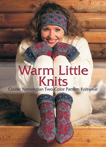 Warm Little Knits: Classic Norwegian Two-Color Pattern: Grete Letting