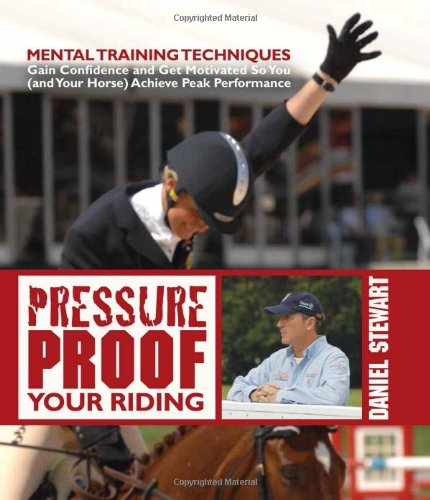 Pressure Proof Your Riding: Mental Training Techniques: Stewart, Daniel