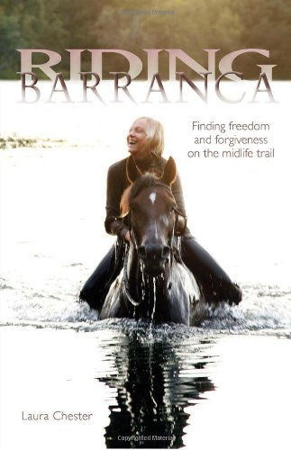 Riding Barranca: Finding Freedom and Forgiveness on the Midlife Trail: Chester, Laura