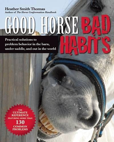 Good Horse, Bad Habits: Practical Solutions to Problem Behavior in the Barn, Under Saddle, and Out ...