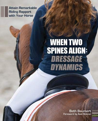 9781570766954: When Two Spines Align: Dressage Dynamics: Attain Remarkable Riding Rapport With Your Horse