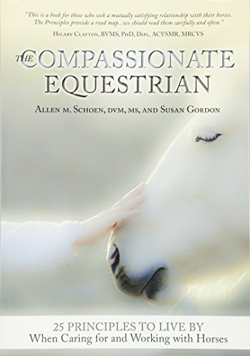 9781570767159: The Compassionate Equestrian: 25 Principles to Live by When Caring for and Working with Horses