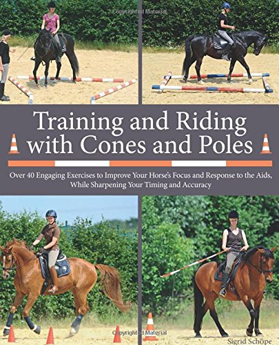 Training and Riding with Cones and Poles: Over 35 Engaging Exercises to Improve Your Horse's ...