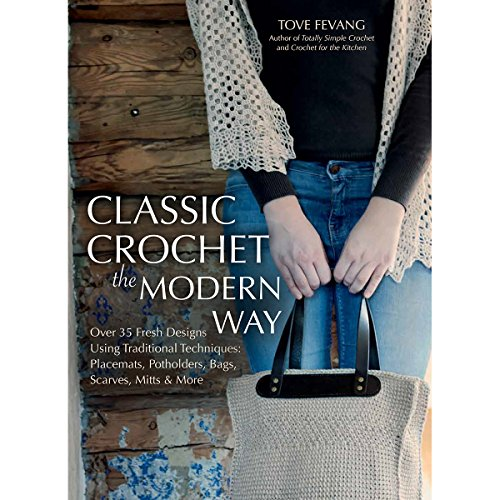 9781570767241: Classic Crochet the Modern Way: Over 35 Fresh Designs Using Traditional Techniques: Placemats, Potholders, Bags, Scarves, Mitts and More