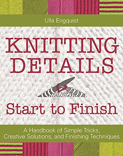 9781570767838: Knitting Details, Start to Finish: A Handbook of Simple Tricks, Creative Solutions, and Finishing Techniques