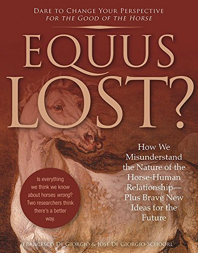 9781570767982: Equus Lost?: How We Misunderstand the Nature of the Horse-Human Relationship--Plus Brave New Ideas for the Future