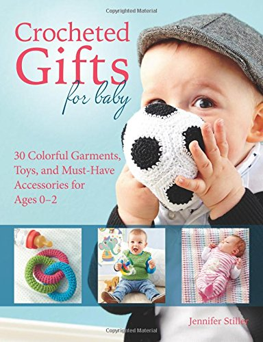 9781570768064: Crocheted Gifts for Baby: 30 Colorful Garments, Toys, and Must-Have Accessories for Ages 0 to 24 Months