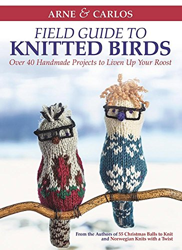 9781570768231: Arne & Carlos' Field Guide to Knitted Birds: Over 40 Handmade Projects to Liven Up Your Roost
