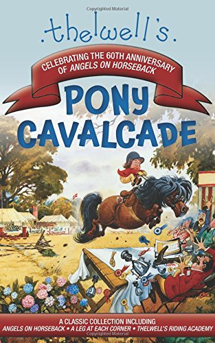 9781570768286: Thelwell's Pony Cavalcade: Angels on Horseback, a Leg in Each Corner, Riding Academy