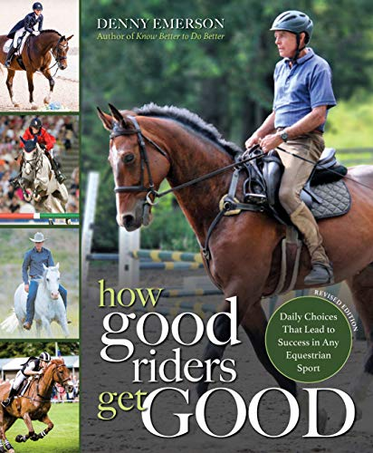 9781570769610: How Good Riders Get Good: New Edition: Daily Choices That Lead to Success in Any Equestrian Sport