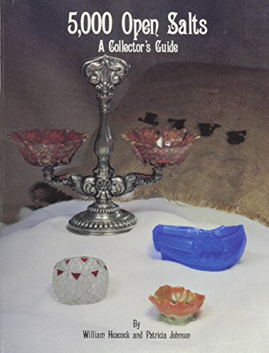 5000 Open Salts: A Collector's Guide: William Heacock, and Patricia Johnson