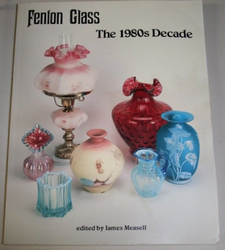 9781570800191: Fenton Glass: The 1980s Decade