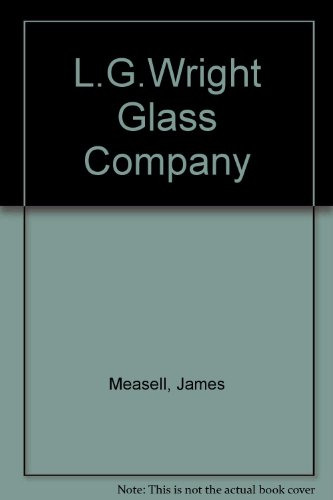 The L. G. Wright Glass Company: James Measell, W. C. Red Roetteis