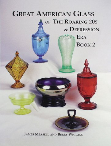 Great American Glass of the Roaring 20s and Depression Era, Book 2: Measell, James and Wiggins, ...